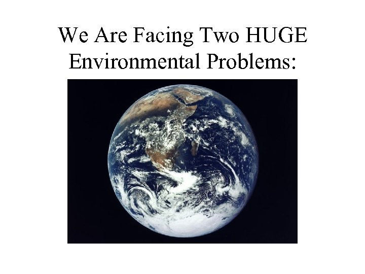 We Are Facing Two HUGE Environmental Problems:
