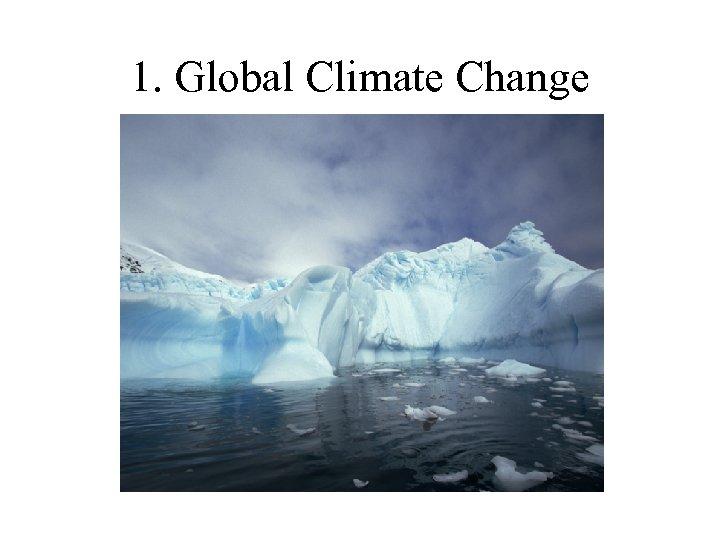 1. Global Climate Change