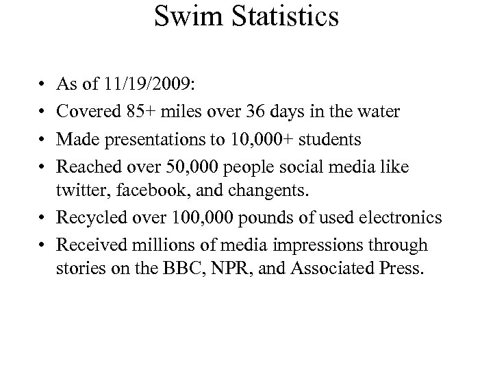 Swim Statistics • • As of 11/19/2009: Covered 85+ miles over 36 days in