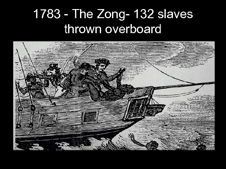 1783 - The Zong- 132 slaves thrown overboard