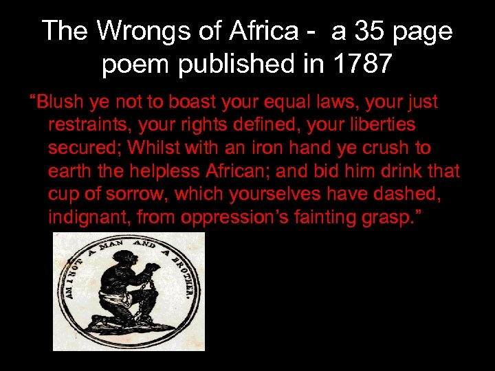 "The Wrongs of Africa - a 35 page poem published in 1787 ""Blush ye"