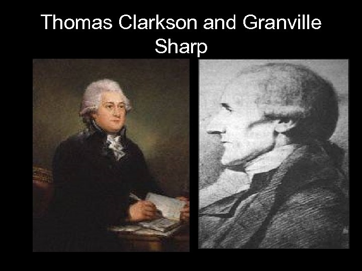 Thomas Clarkson and Granville Sharp