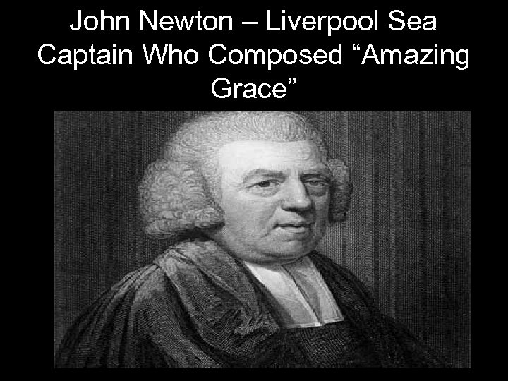 "John Newton – Liverpool Sea Captain Who Composed ""Amazing Grace"""