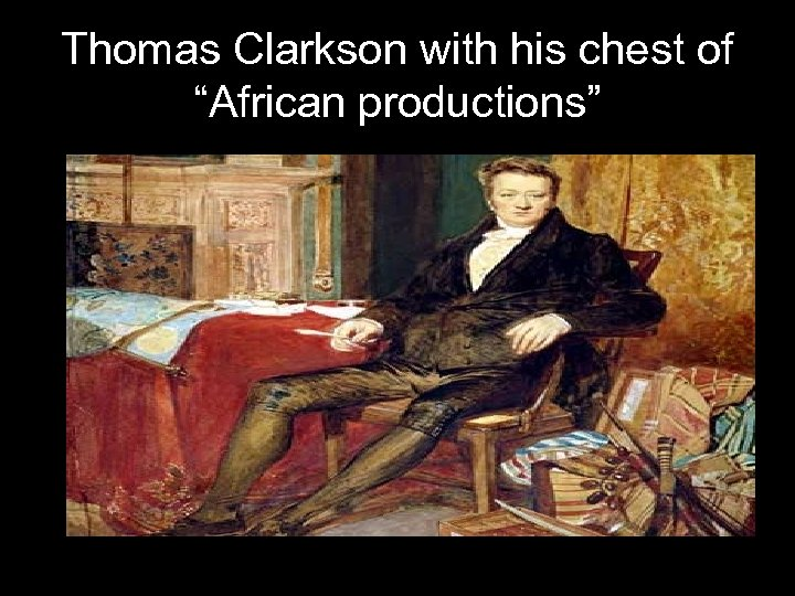 "Thomas Clarkson with his chest of ""African productions"""