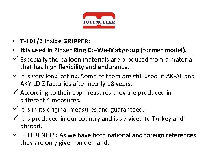• T-101/6 Inside GRIPPER: • It is used in Zinser Ring Co-We-Mat group