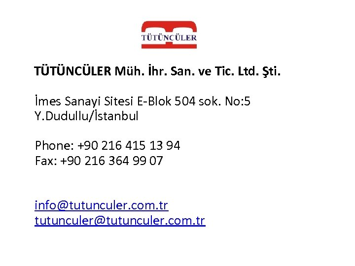 TÜTÜNCÜLER Müh. İhr. San. ve Tic. Ltd. Şti. İmes Sanayi Sitesi E-Blok 504