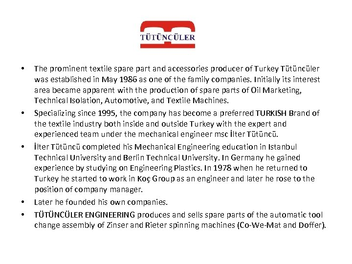 • • • The prominent textile spare part and accessories producer of Turkey