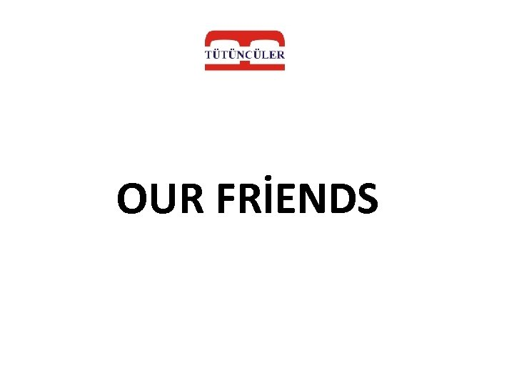 OUR FRİENDS