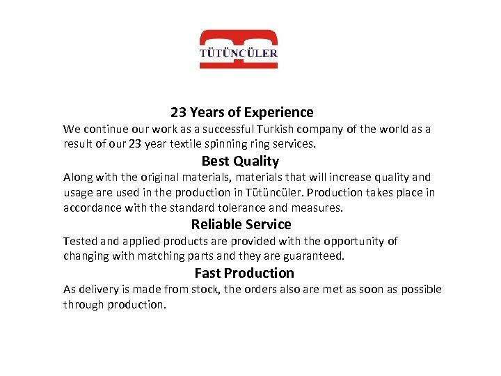 23 Years of Experience We continue our work as a successful Turkish company of
