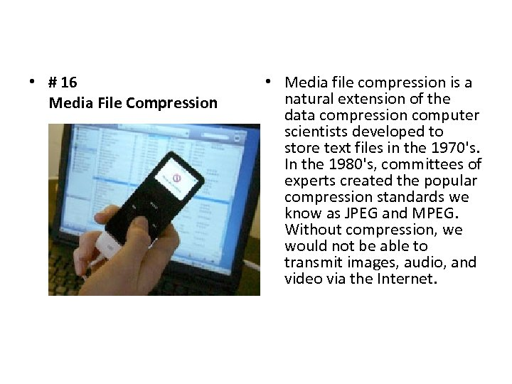 • # 16 Media File Compression • Media file compression is a natural
