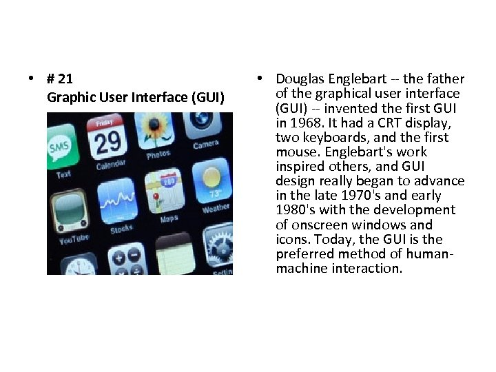 • # 21 Graphic User Interface (GUI) • Douglas Englebart -- the father