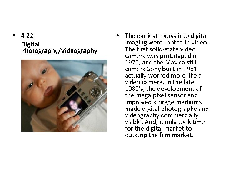 • # 22 Digital Photography/Videography • The earliest forays into digital imaging were