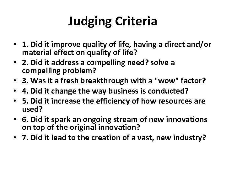 Judging Criteria • 1. Did it improve quality of life, having a direct and/or