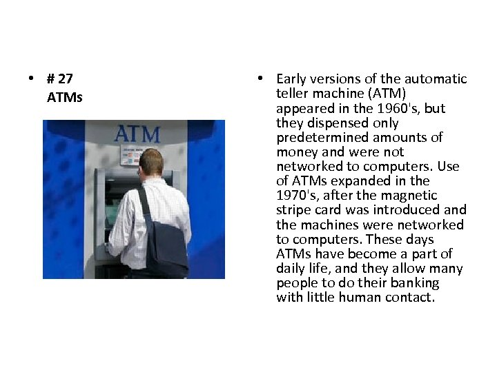 • # 27 ATMs • Early versions of the automatic teller machine (ATM)