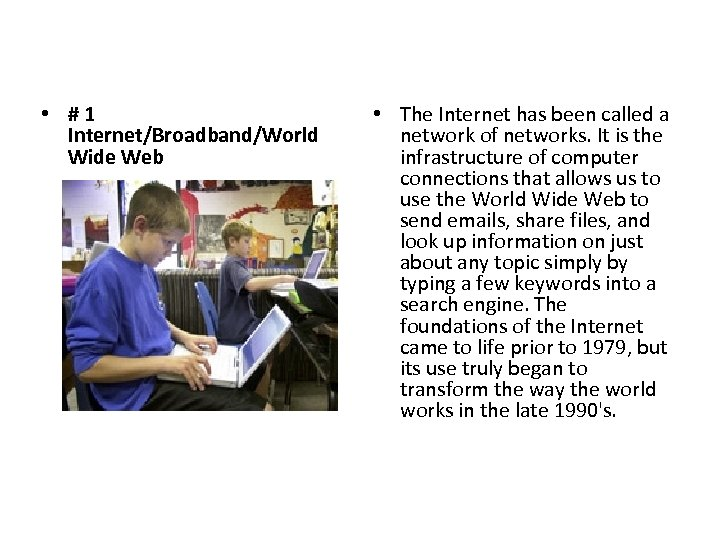 • #1 Internet/Broadband/World Wide Web • The Internet has been called a network