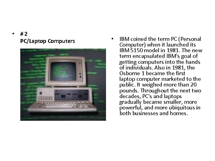 • #2 PC/Laptop Computers • IBM coined the term PC (Personal Computer) when