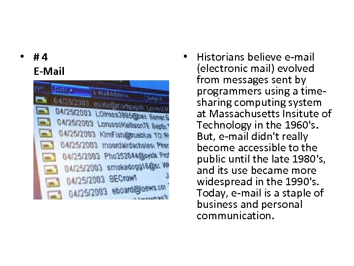 • #4 E-Mail • Historians believe e-mail (electronic mail) evolved from messages sent
