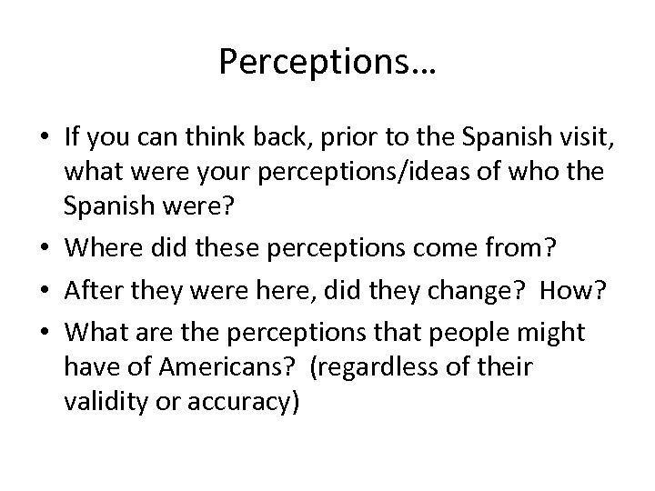 Perceptions… • If you can think back, prior to the Spanish visit, what were