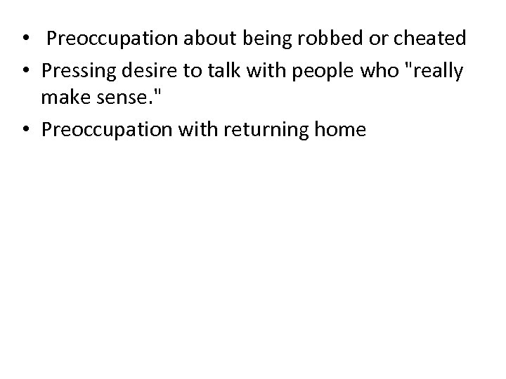 • Preoccupation about being robbed or cheated • Pressing desire to talk with