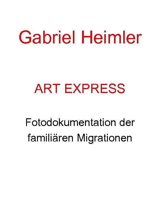 Gabriel Heimler ART EXPRESS Fotodokumentation der familiären Migrationen