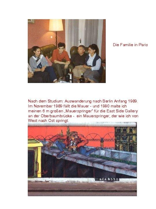 Die Familie in Paris Nach dem Studium: Auswanderung nach Berlin Anfang 1989. Im November