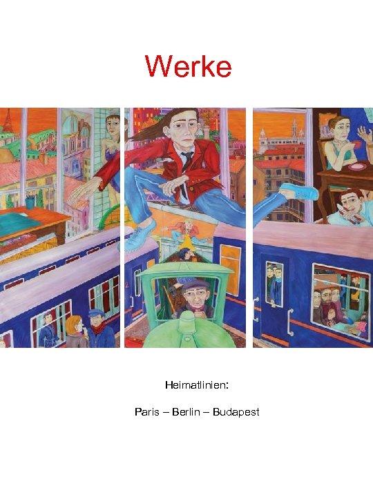Werke Heimatlinien: Paris – Berlin – Budapest