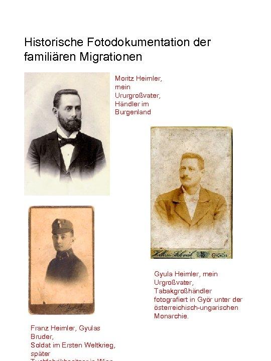 Historische Fotodokumentation der familiären Migrationen Moritz Heimler, mein Ururgroßvater, Händler im Burgenland Gyula Heimler,
