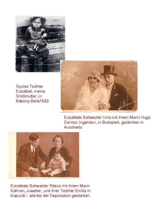 Gyulas Tochter Erzsébet, meine Großmutter, in Bákony-Bánk 1922 Erzsébets Schwester Irma mit ihrem Mann