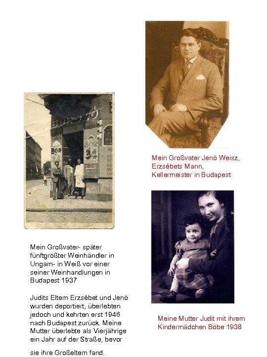 Mein Großvater Jenö Weisz, Erzsébets Mann, Kellermeister in Budapest Mein Großvater- später fünftgrößter Weinhändler