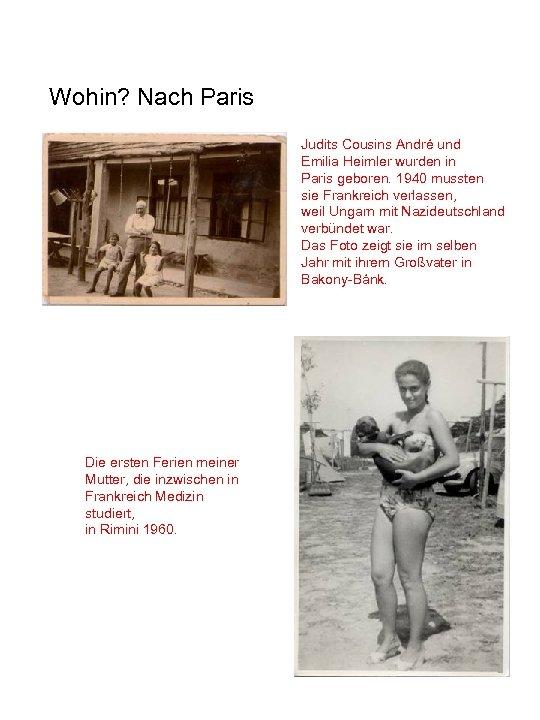 Wohin? Nach Paris Judits Cousins André und Emilia Heimler wurden in Paris geboren. 1940