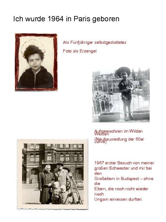Ich wurde 1964 in Paris geboren Als Fünfjähriger selbstgestaltetes Foto als Erzengel Aufgewachsen im