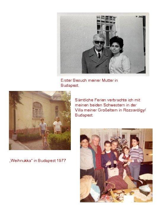 Erster Besuch meiner Mutter in Budapest. Sämtliche Ferien verbrachte ich mit meinen beiden Schwestern
