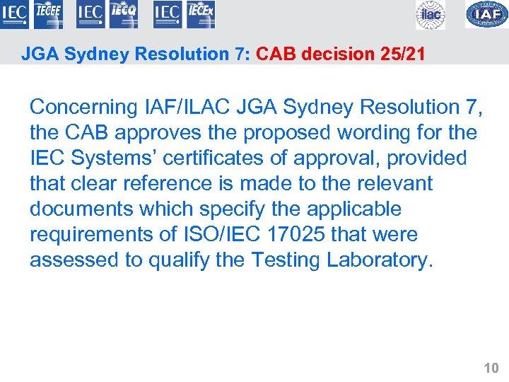 JGA Sydney Resolution 7: CAB decision 25/21 Concerning IAF/ILAC JGA Sydney Resolution 7, the