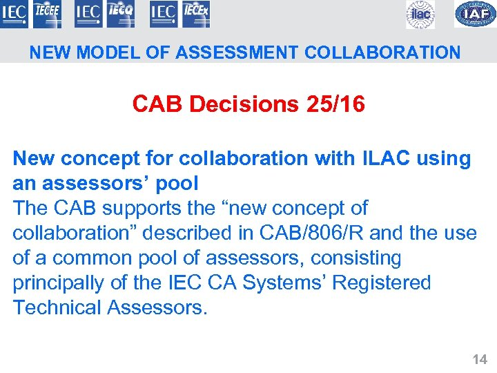 NEW MODEL OF ASSESSMENT COLLABORATION CAB Decisions 25/16 New concept for collaboration with ILAC
