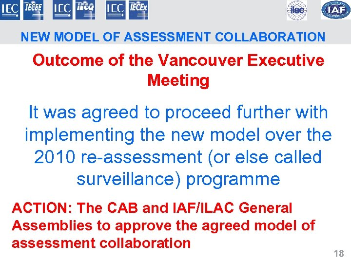 NEW MODEL OF ASSESSMENT COLLABORATION Outcome of the Vancouver Executive Meeting It was agreed