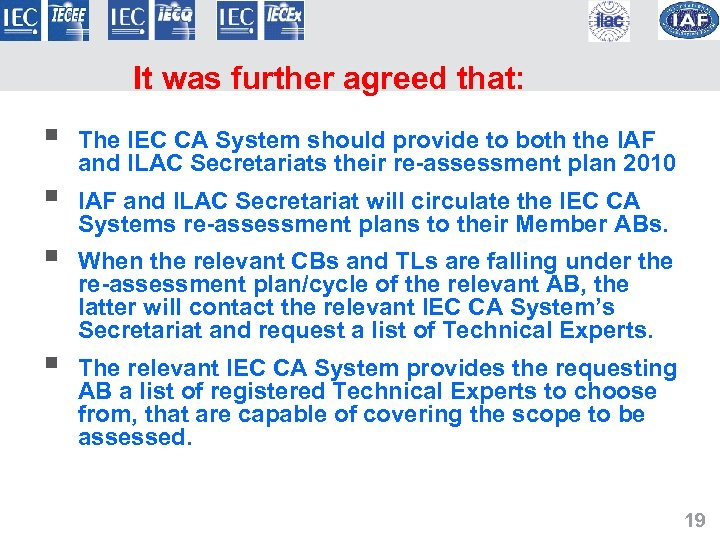 It was further agreed that: § § The IEC CA System should provide to