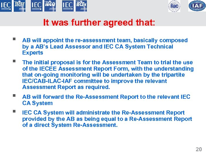 It was further agreed that: § AB will appoint the re-assessment team, basically composed