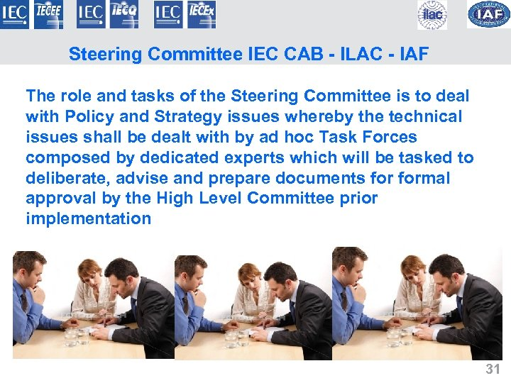 Steering Committee IEC CAB - ILAC - IAF The role and tasks of the