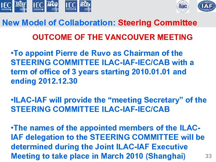 New Model of Collaboration: Steering Committee OUTCOME OF THE VANCOUVER MEETING • To appoint