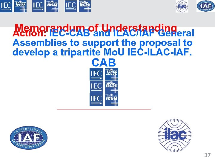 Memorandum of Understanding Action: IEC-CAB and ILAC/IAF General Assemblies to support the proposal to