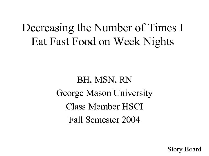 Decreasing the Number of Times I Eat Fast Food on Week Nights BH, MSN,