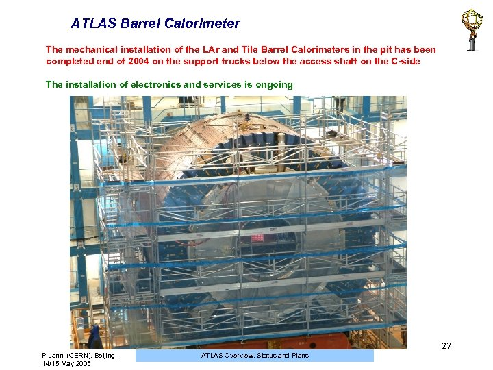 ATLAS Barrel Calorimeter The mechanical installation of the LAr and Tile Barrel Calorimeters in