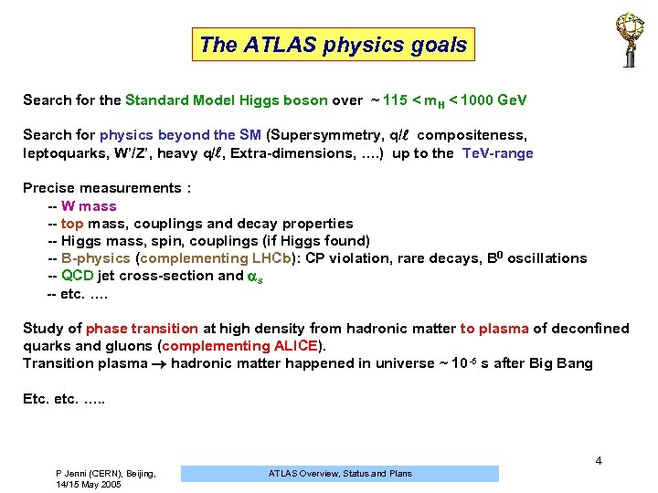 The ATLAS physics goals Search for the Standard Model Higgs boson over ~ 115