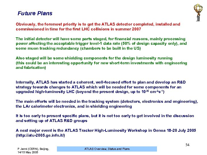 Future Plans Obviously, the foremost priority is to get the ATLAS detector completed, installed
