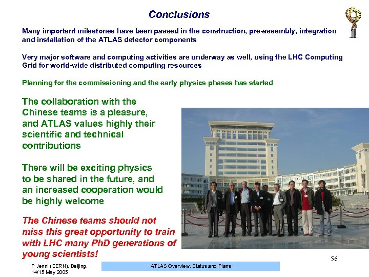 Conclusions Many important milestones have been passed in the construction, pre-assembly, integration and installation