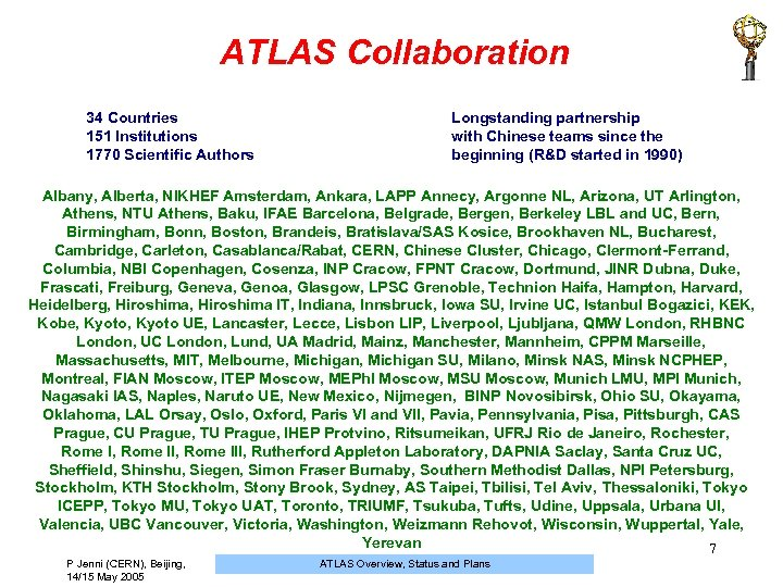 ATLAS Collaboration 34 Countries 151 Institutions 1770 Scientific Authors Longstanding partnership with Chinese teams