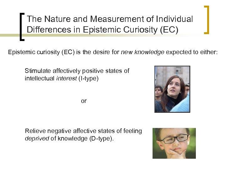 The Nature and Measurement of Individual Differences in Epistemic Curiosity (EC) Epistemic curiosity (EC)
