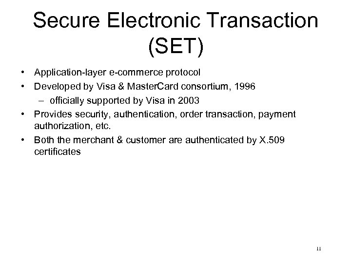 Secure Electronic Transaction (SET) • Application-layer e-commerce protocol • Developed by Visa & Master.
