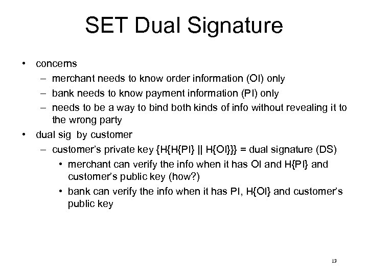 SET Dual Signature • concerns – merchant needs to know order information (OI) only