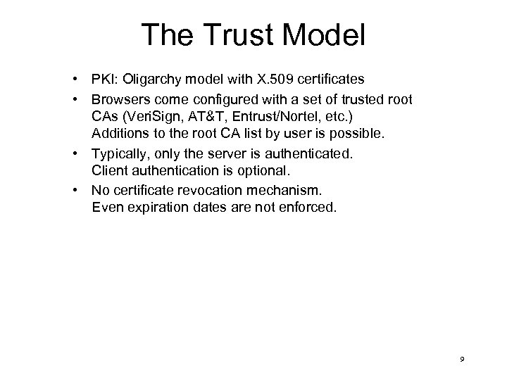 The Trust Model • PKI: Oligarchy model with X. 509 certificates • Browsers come